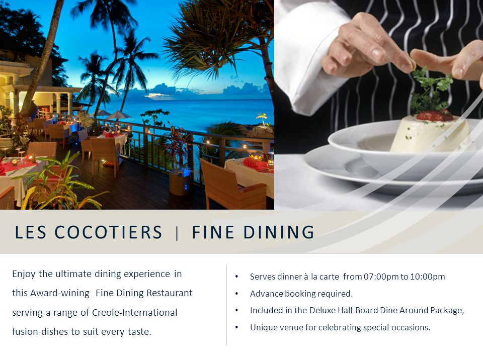 Enjoy the ultimate dining experience in this Award-wining Fine Dining Restaurant serving a range of Creole-International fusion dishes to suit every t