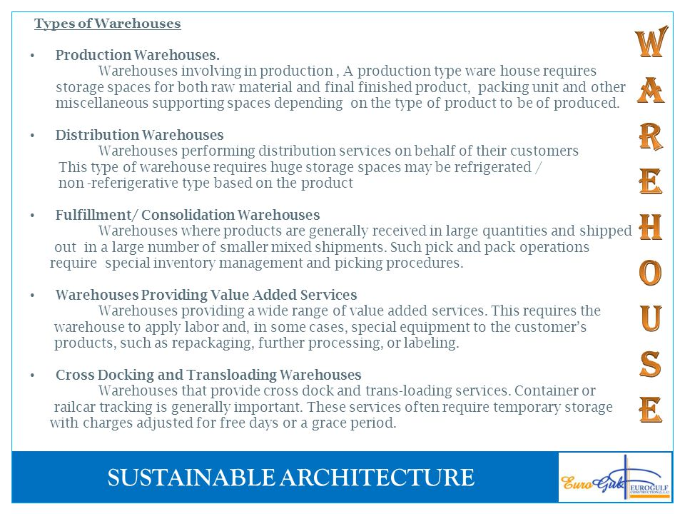 SUSTAINABLE ARCHITECTURE Types of Warehouses Production Warehouses. Warehouses involving in production, A production type ware house requires storage