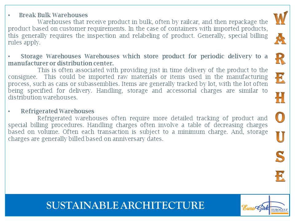 SUSTAINABLE ARCHITECTURE Break Bulk Warehouses Warehouses that receive product in bulk, often by railcar, and then repackage the product based on cust