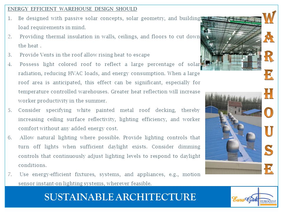 SUSTAINABLE ARCHITECTURE ENERGY EFFICIENT WAREHOUSE DESIGN SHOULD 1.Be designed with passive solar concepts, solar geometry, and building load require