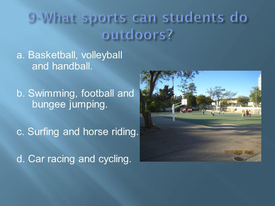 a. Basketball, volleyball and handball. b. Swimming, football and bungee jumping.