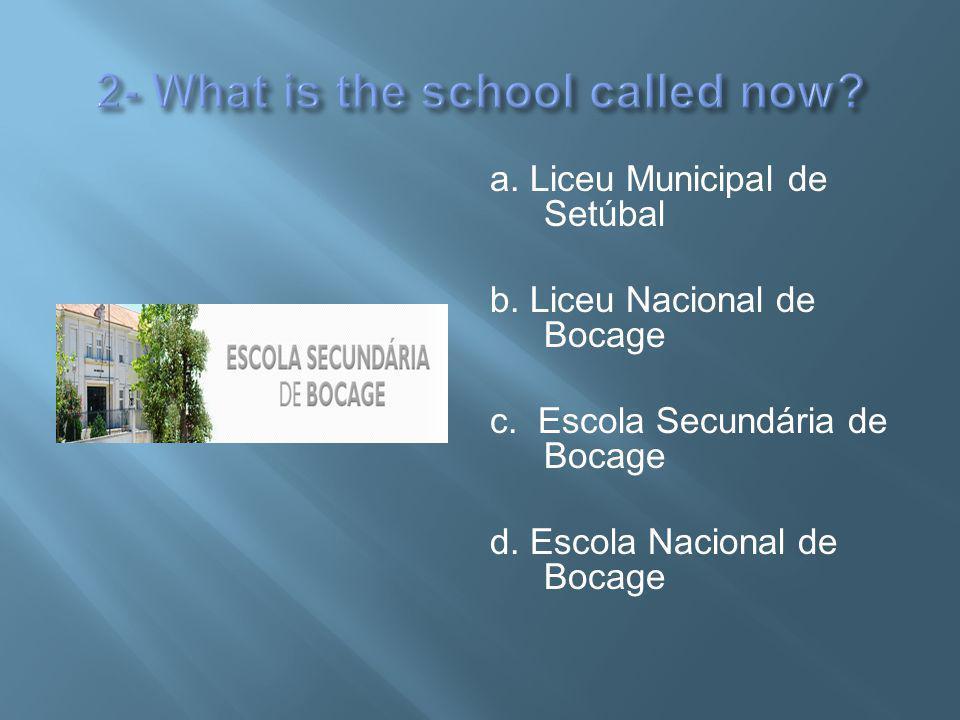 a. Liceu Municipal de Setúbal b. Liceu Nacional de Bocage c.