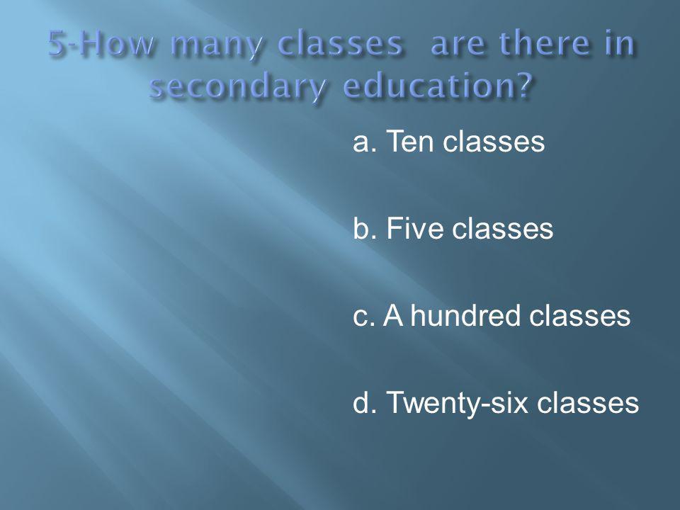 a. Ten classes b. Five classes c. A hundred classes d. Twenty-six classes