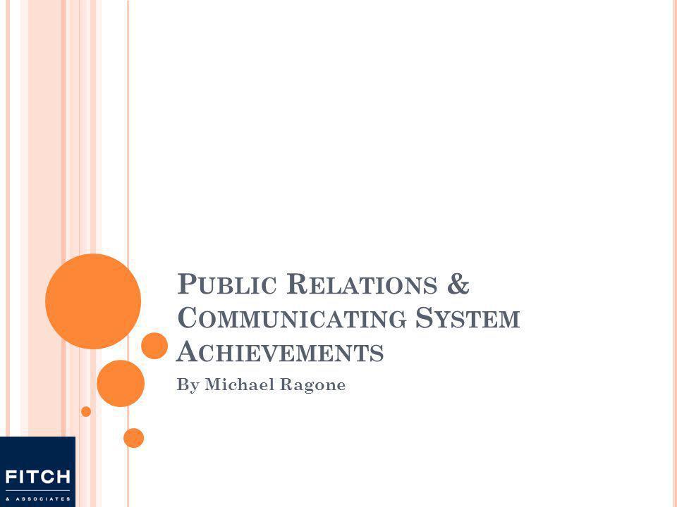 P UBLIC R ELATIONS & C OMMUNICATING S YSTEM A CHIEVEMENTS By Michael Ragone