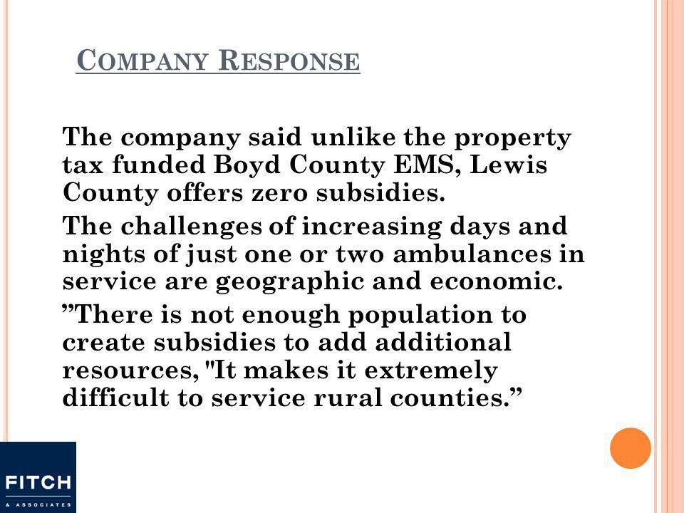 C OMPANY R ESPONSE The company said unlike the property tax funded Boyd County EMS, Lewis County offers zero subsidies.