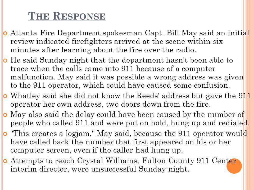 T HE R ESPONSE Atlanta Fire Department spokesman Capt. Bill May said an initial review indicated firefighters arrived at the scene within six minutes