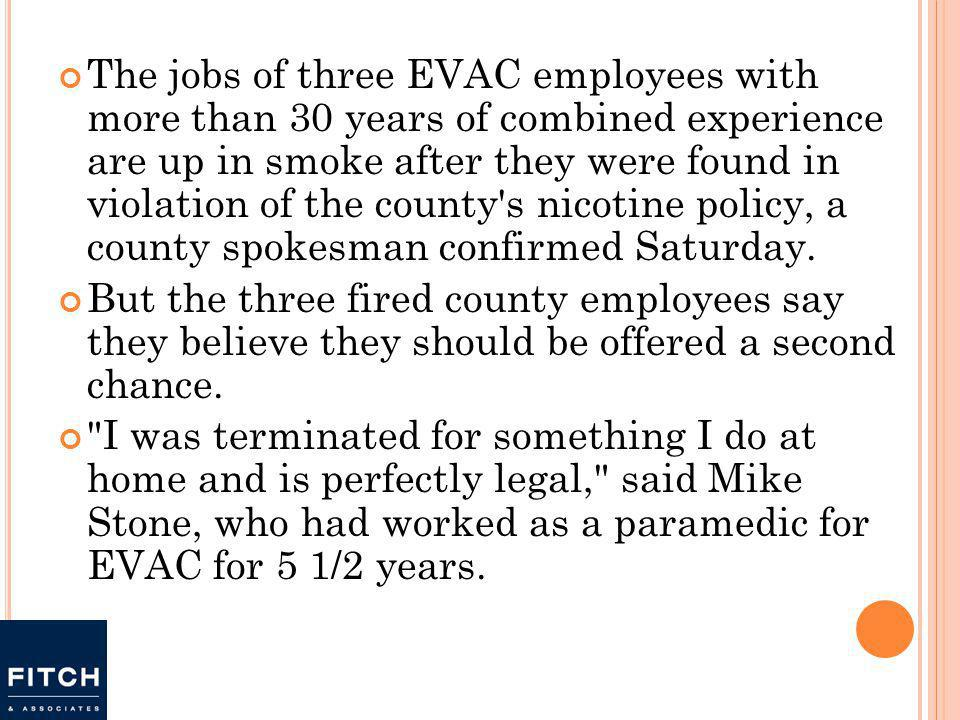 The jobs of three EVAC employees with more than 30 years of combined experience are up in smoke after they were found in violation of the county s nicotine policy, a county spokesman confirmed Saturday.