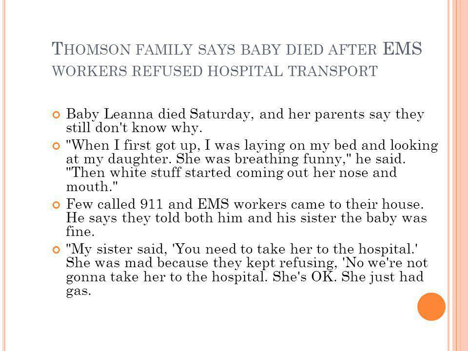 T HOMSON FAMILY SAYS BABY DIED AFTER EMS WORKERS REFUSED HOSPITAL TRANSPORT Baby Leanna died Saturday, and her parents say they still don t know why.