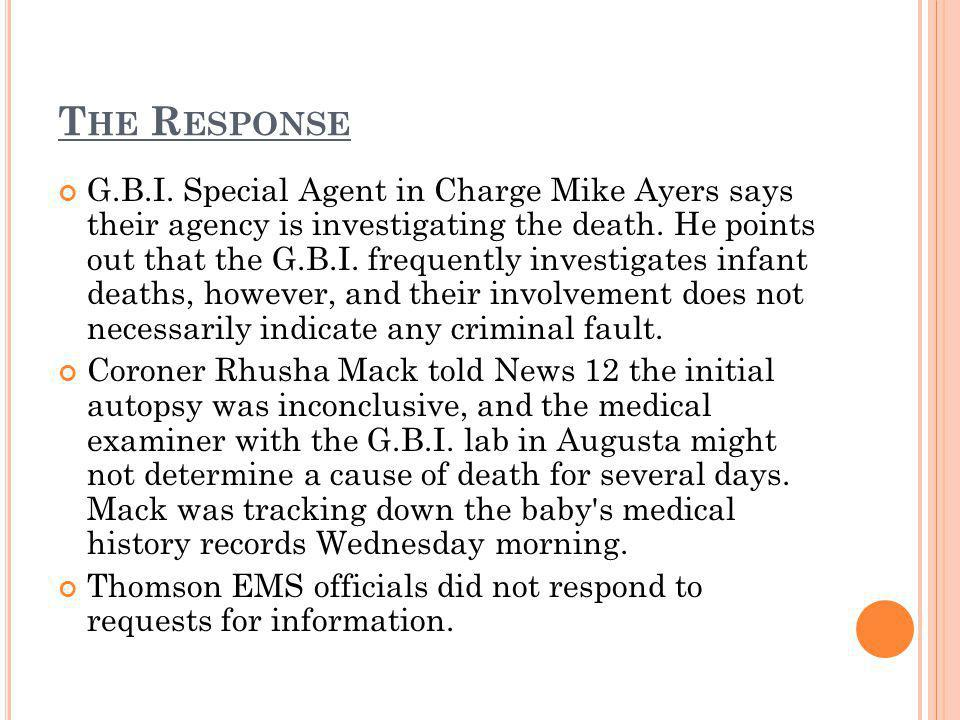 T HE R ESPONSE G.B.I. Special Agent in Charge Mike Ayers says their agency is investigating the death. He points out that the G.B.I. frequently invest