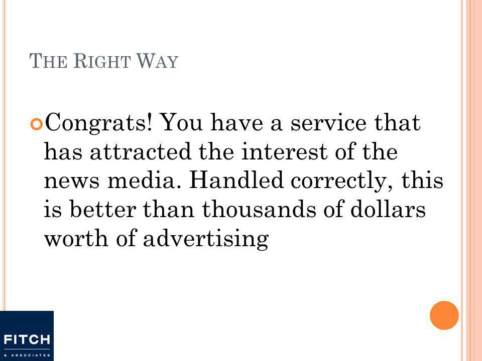 T HE R IGHT W AY Congrats. You have a service that has attracted the interest of the news media.
