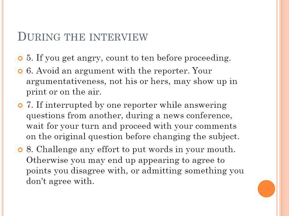 D URING THE INTERVIEW 5. If you get angry, count to ten before proceeding.
