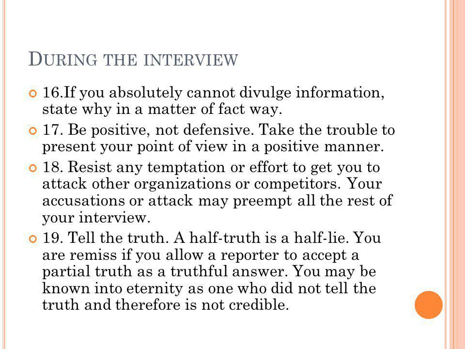 D URING THE INTERVIEW 16.If you absolutely cannot divulge information, state why in a matter of fact way.