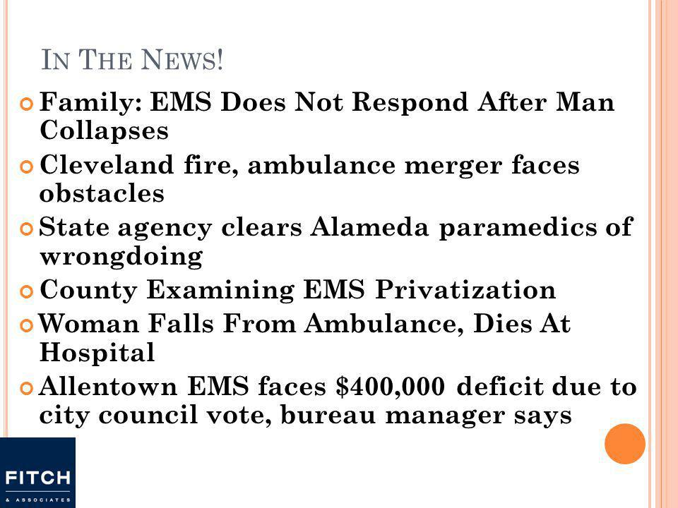 I N T HE N EWS ! Family: EMS Does Not Respond After Man Collapses Cleveland fire, ambulance merger faces obstacles State agency clears Alameda paramed