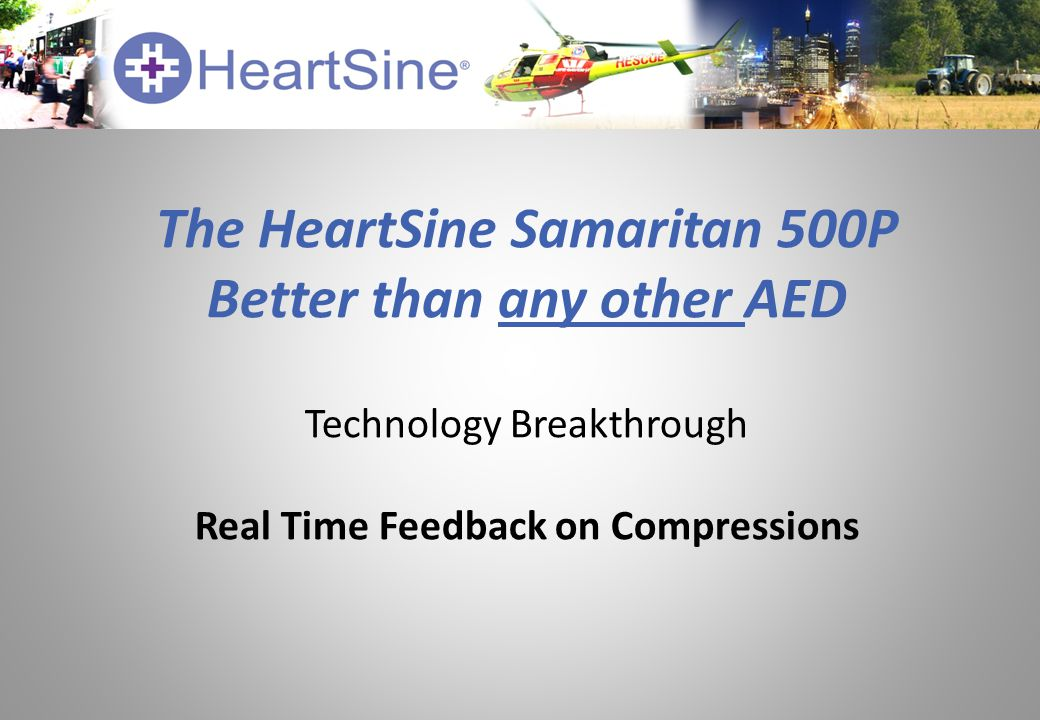 The HeartSine Samaritan 500P Better than any other AED Technology Breakthrough Real Time Feedback on Compressions