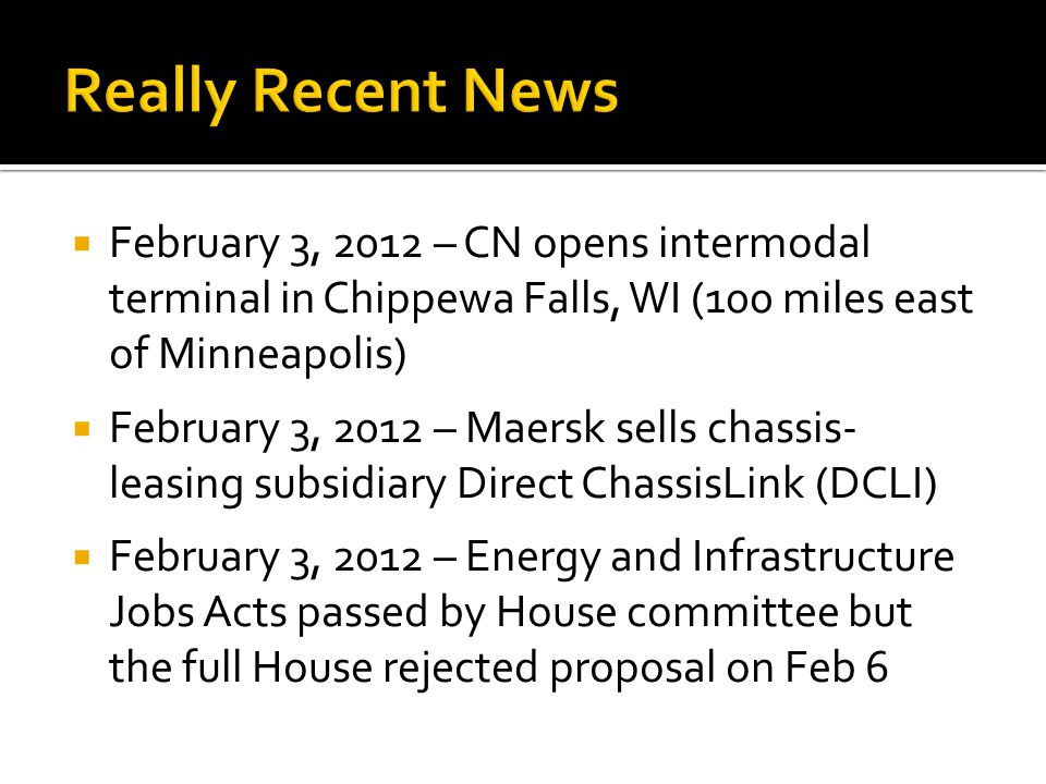 February 3, 2012 – CN opens intermodal terminal in Chippewa Falls, WI (100 miles east of Minneapolis) February 3, 2012 – Maersk sells chassis- leasing