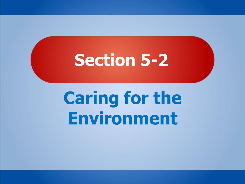 Section 5-2 Caring for the Environment