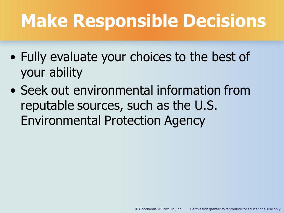 Permission granted to reproduce for educational use only.© Goodheart-Willcox Co., Inc. Make Responsible Decisions Fully evaluate your choices to the b