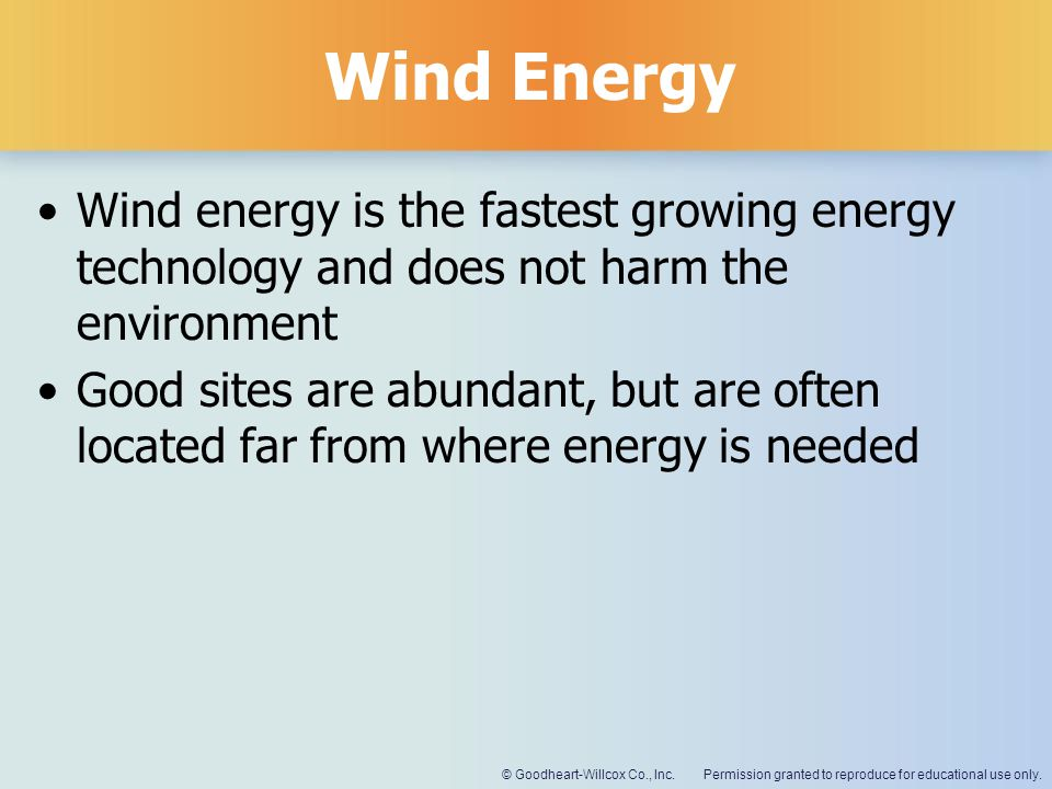 Permission granted to reproduce for educational use only.© Goodheart-Willcox Co., Inc. Wind Energy Wind energy is the fastest growing energy technolog