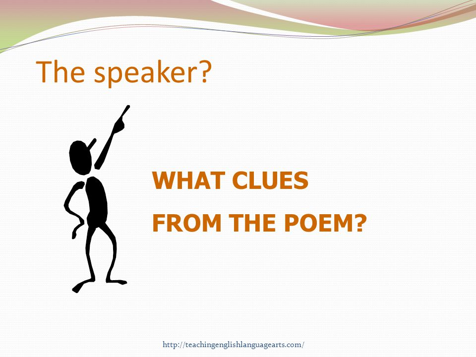The speaker? WHAT CLUES FROM THE POEM? http://teachingenglishlanguagearts.com/