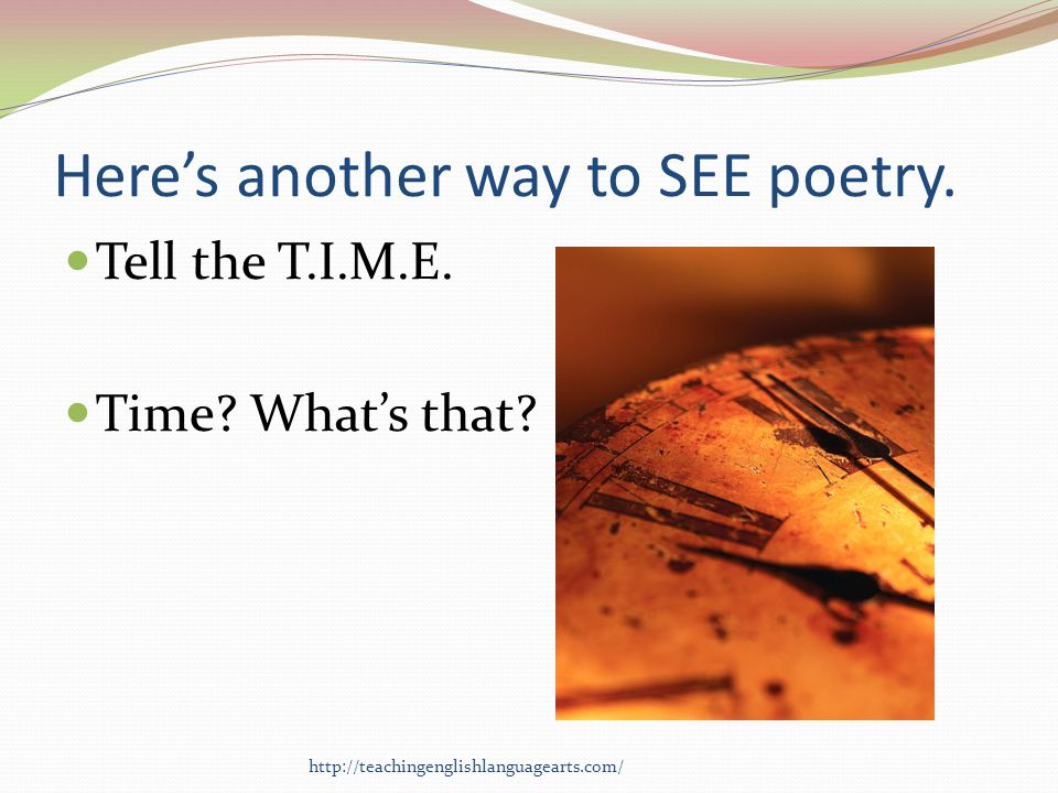 Heres another way to SEE poetry. Tell the T.I.M.E. Time? Whats that? http://teachingenglishlanguagearts.com/