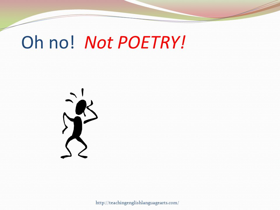 Oh no! Not POETRY! http://teachingenglishlanguagearts.com/