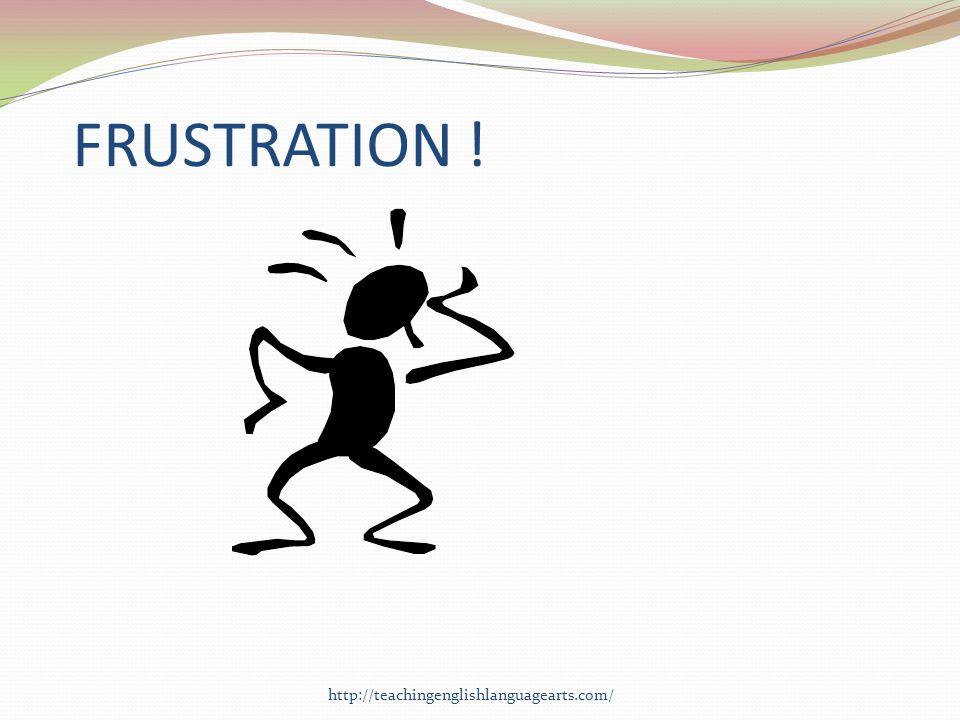 FRUSTRATION ! http://teachingenglishlanguagearts.com/