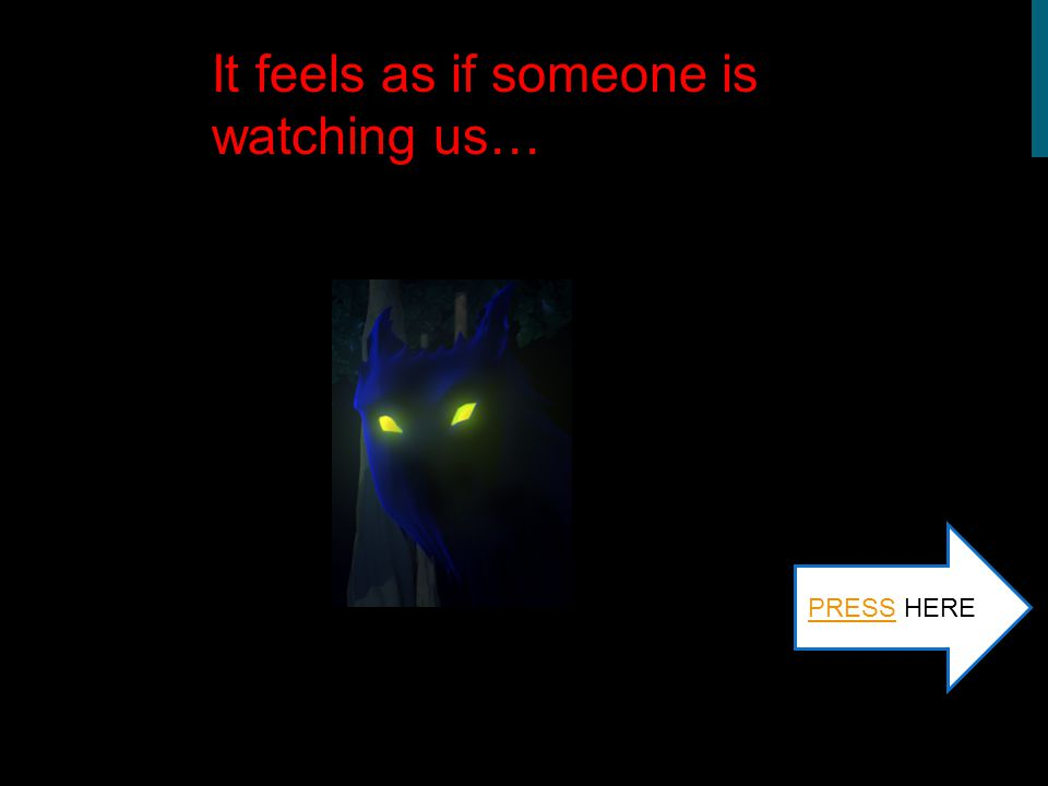 It feels as if someone is watching us… PRESSPRESS HERE