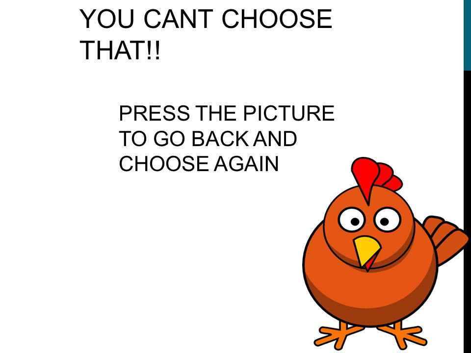 YOU CANT CHOOSE THAT!! PRESS THE PICTURE TO GO BACK AND CHOOSE AGAIN