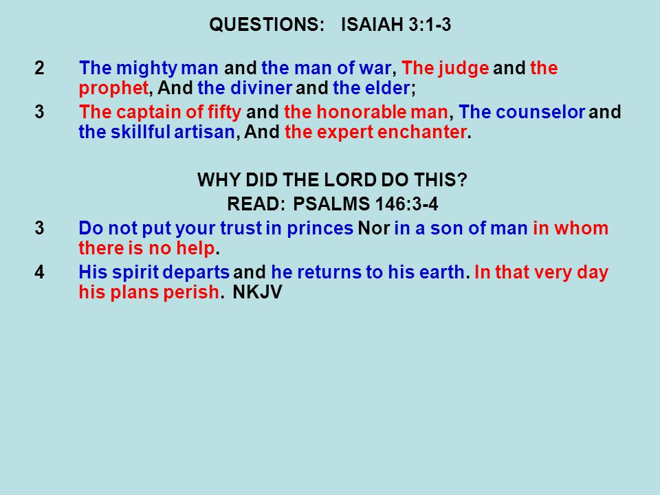 QUESTIONS:ISAIAH 3:1-3 2The mighty man and the man of war, The judge and the prophet, And the diviner and the elder; 3The captain of fifty and the honorable man, The counselor and the skillful artisan, And the expert enchanter.