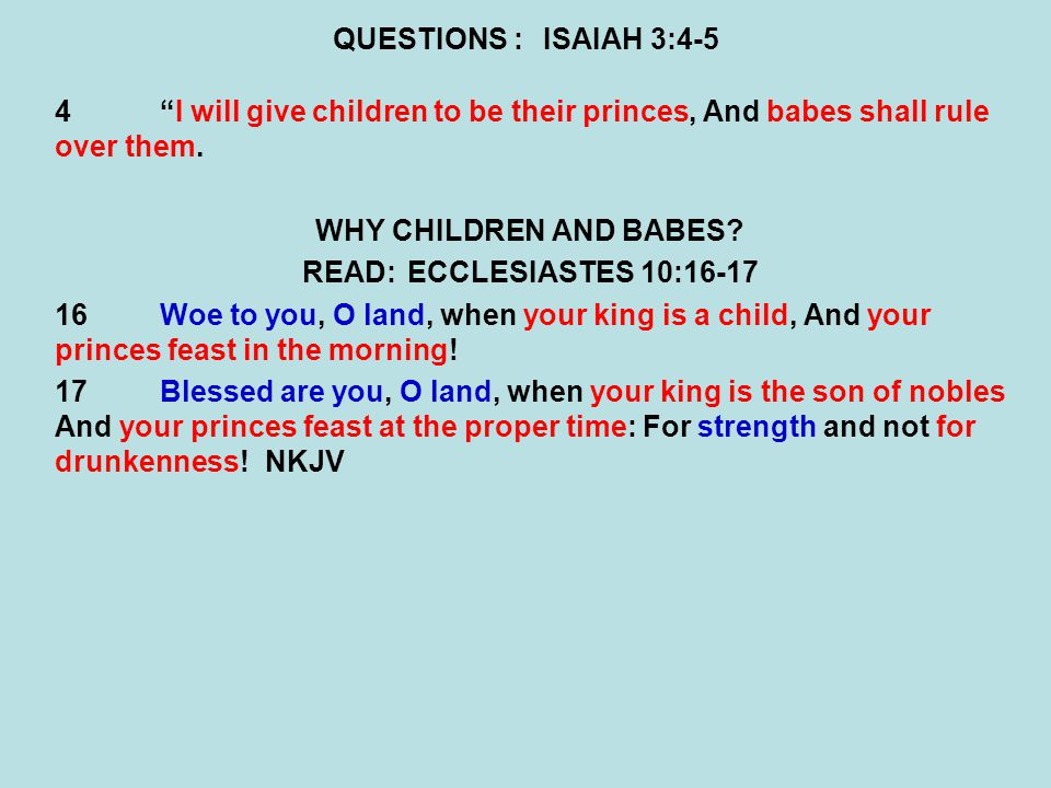 QUESTIONS :ISAIAH 3:4-5 4I will give children to be their princes, And babes shall rule over them.