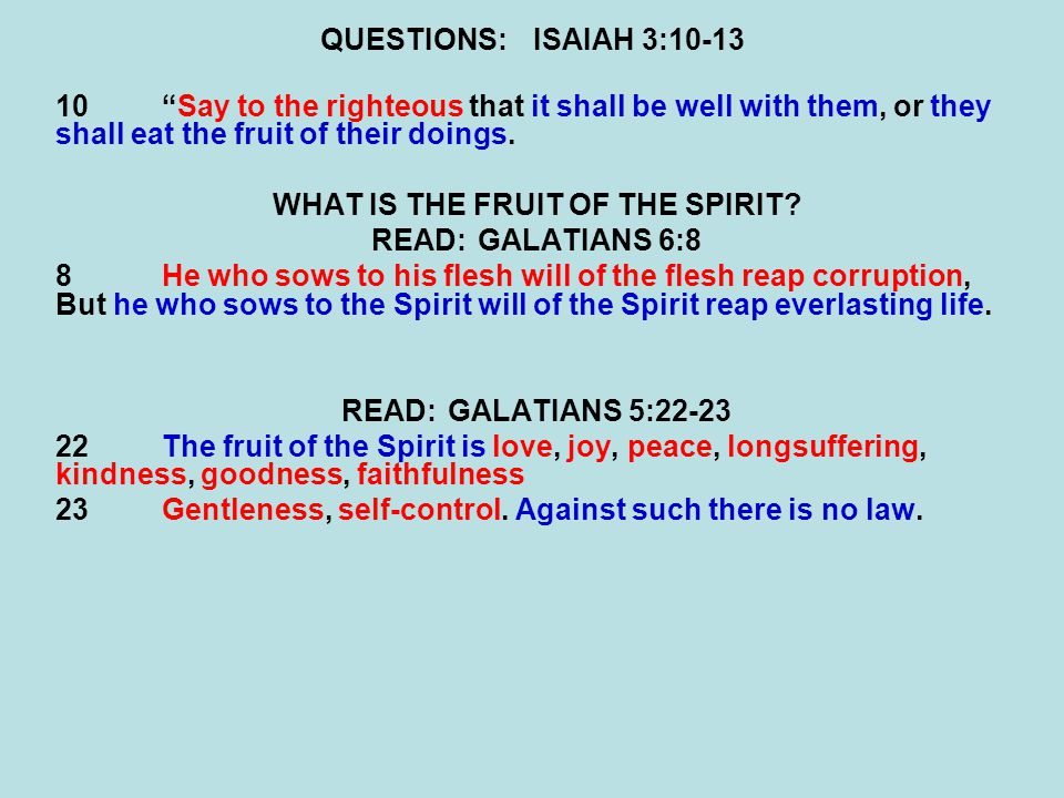QUESTIONS:ISAIAH 3:10-13 10Say to the righteous that it shall be well with them, or they shall eat the fruit of their doings.