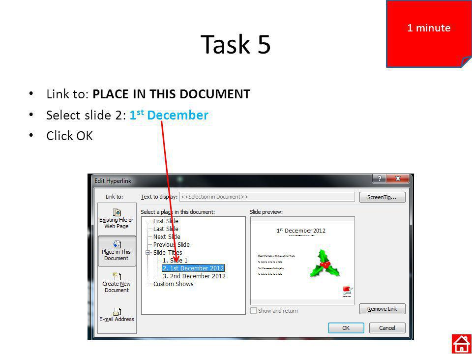 Task 5 Link to: PLACE IN THIS DOCUMENT Select slide 2: 1 st December Click OK 1 minute
