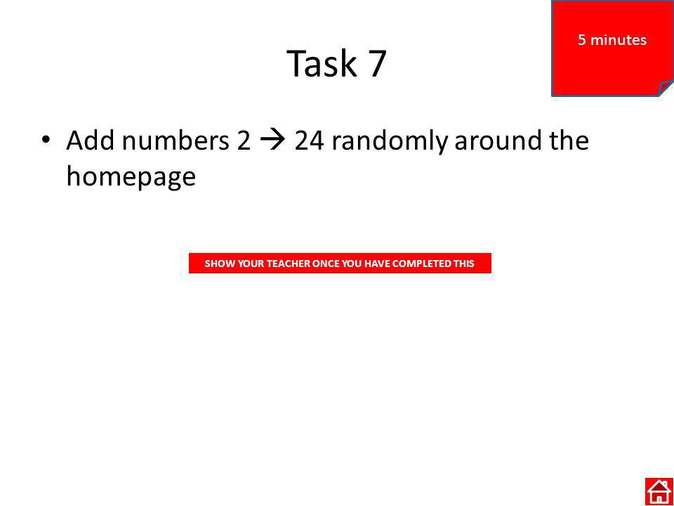 Task 7 Add numbers 2 24 randomly around the homepage 5 minutes SHOW YOUR TEACHER ONCE YOU HAVE COMPLETED THIS