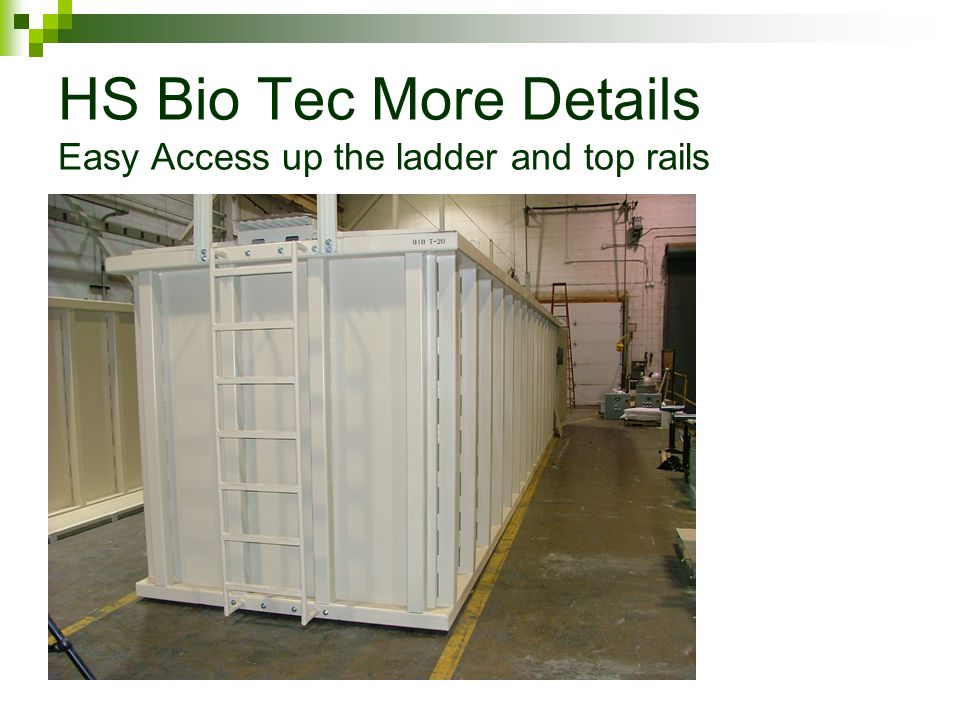 HS Bio Tec More Details Easy Access up the ladder and top rails