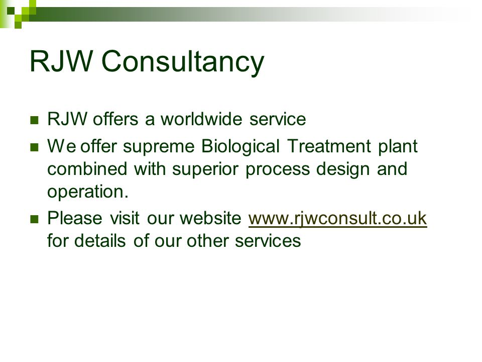 RJW Consultancy RJW offers a worldwide service We offer supreme Biological Treatment plant combined with superior process design and operation.