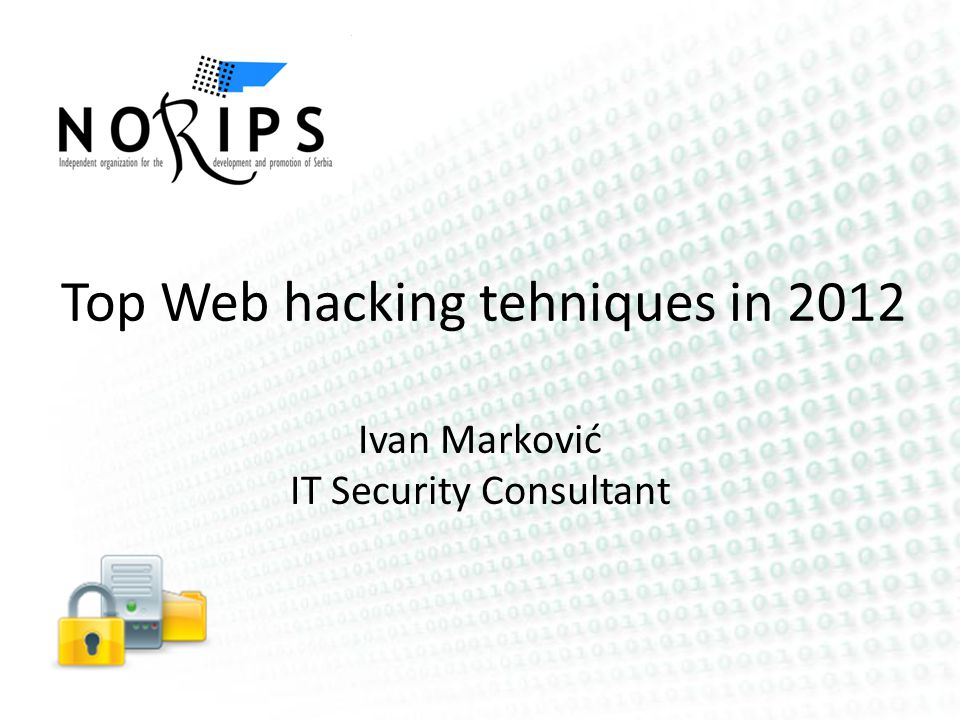 Top Web hacking tehniques in 2012 Ivan Marković IT Security Consultant