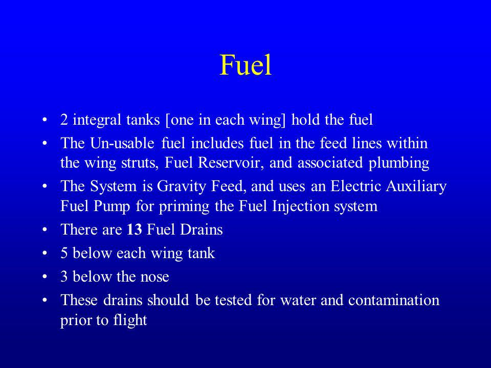 Fuel 2 integral tanks [one in each wing] hold the fuel The Un-usable fuel includes fuel in the feed lines within the wing struts, Fuel Reservoir, and