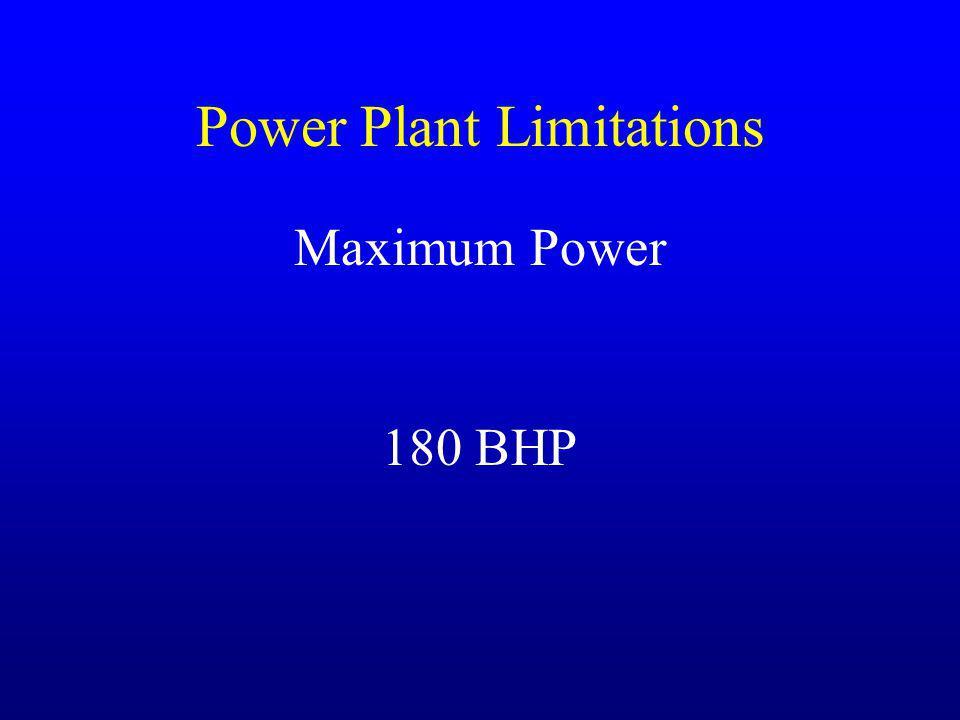 Power Plant Limitations Maximum Power 180 BHP