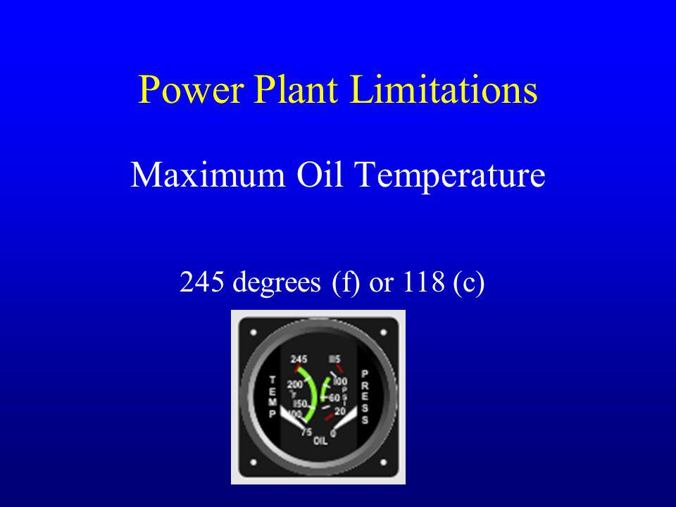 Power Plant Limitations Maximum Oil Temperature 245 degrees (f) or 118 (c)