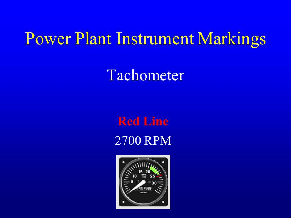 Power Plant Instrument Markings Tachometer Red Line 2700 RPM