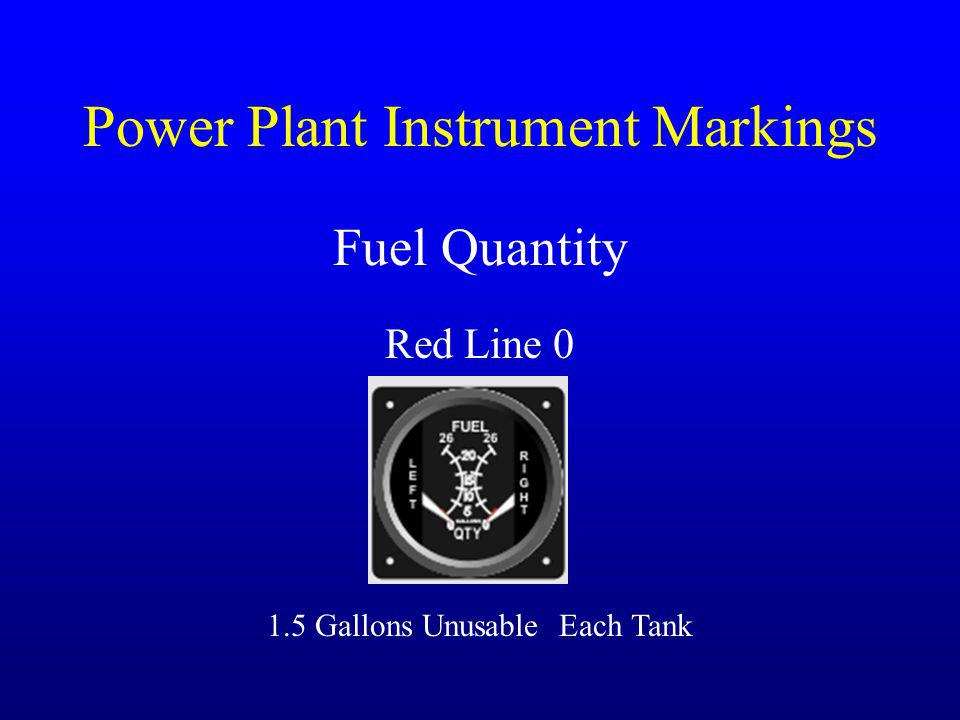 Power Plant Instrument Markings Fuel Quantity Red Line 0 1.5 Gallons Unusable Each Tank