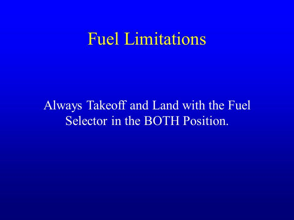 Fuel Limitations Always Takeoff and Land with the Fuel Selector in the BOTH Position.