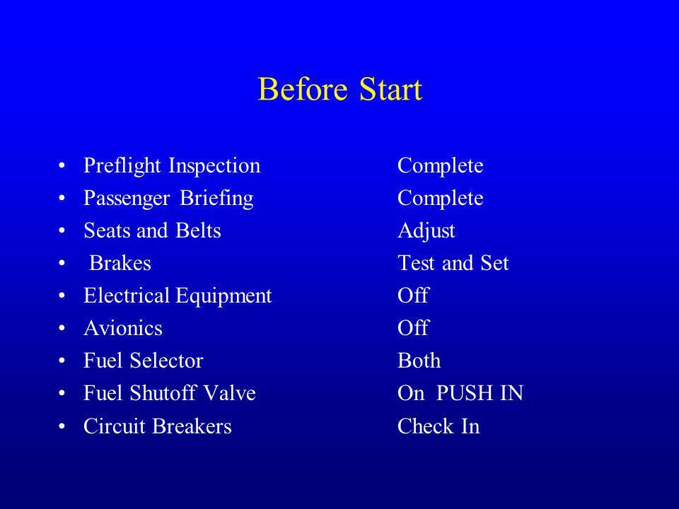 Before Start Preflight InspectionComplete Passenger BriefingComplete Seats and BeltsAdjust BrakesTest and Set Electrical EquipmentOff AvionicsOff Fuel
