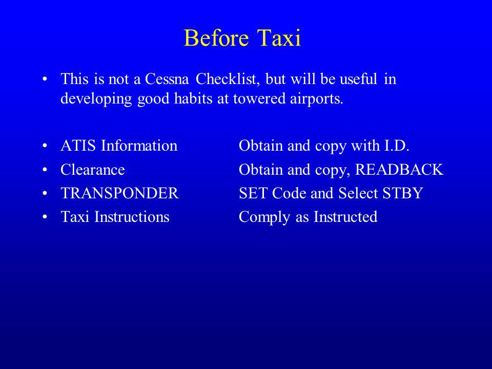Before Taxi This is not a Cessna Checklist, but will be useful in developing good habits at towered airports.