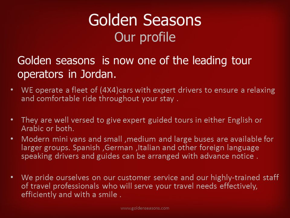 Golden Seasons Our profile WE operate a fleet of (4X4)cars with expert drivers to ensure a relaxing and comfortable ride throughout your stay.