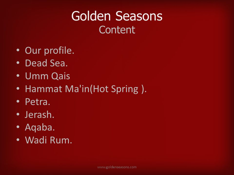 Golden Seasons Content Our profile. Dead Sea. Umm Qais Hammat Ma in(Hot Spring ).
