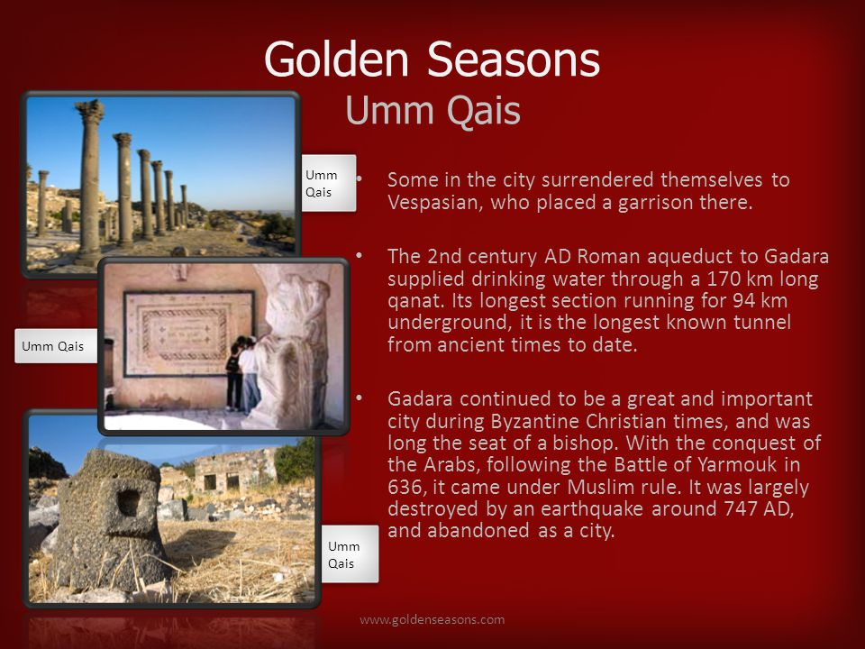 Golden Seasons Umm Qais Some in the city surrendered themselves to Vespasian, who placed a garrison there.