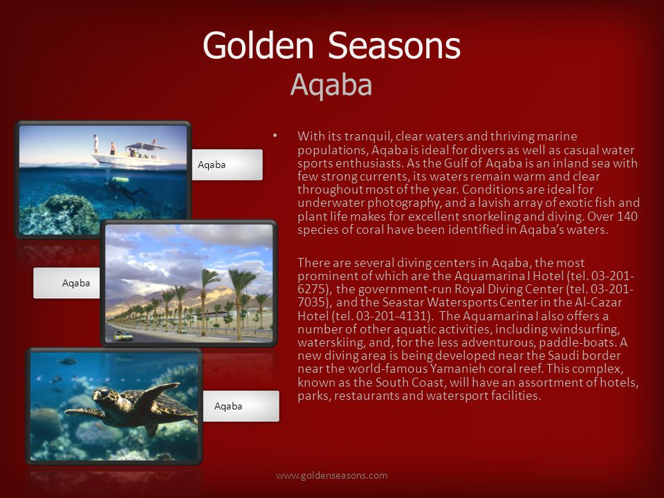 Golden Seasons Aqaba With its tranquil, clear waters and thriving marine populations, Aqaba is ideal for divers as well as casual water sports enthusiasts.
