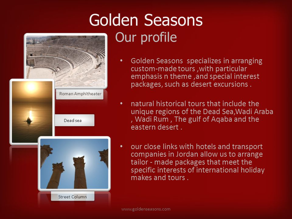 Roman AmphitheaterDead sea Golden Seasons Our profile Golden Seasons specializes in arranging custom-made tours,with particular emphasis n theme,and special interest packages, such as desert excursions.