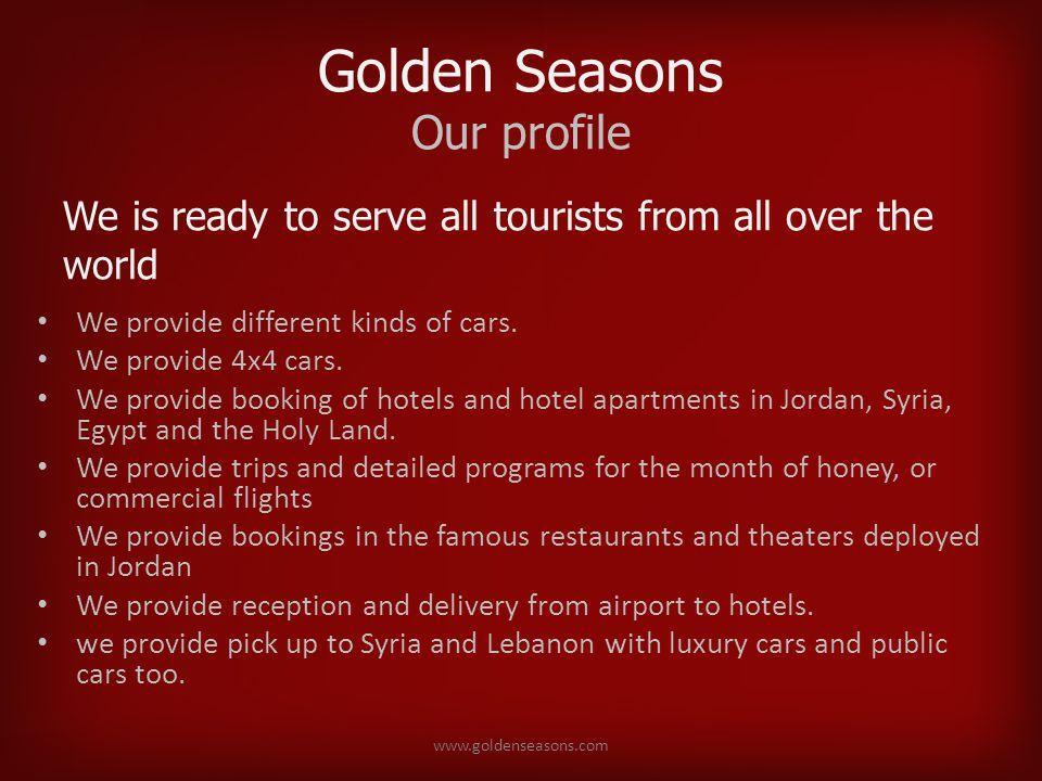 Golden Seasons Contact us Address : Jordan,Amman,11953 E-mail: info@goldenseasons.com Telephone: +962 (6) 5542425/+962 (6) 5561581 Fax: +962 (6) 5545485/+962 (6) 5341426 Mobile : +962 (79) 5500078/+962 (79) 6111588 Website: www.goldenseasons.comwww.goldenseasons.com